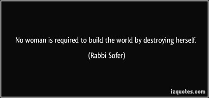 quote-no-woman-is-required-to-build-the-world-by-destroying-herself-rabbi-sofer-287405